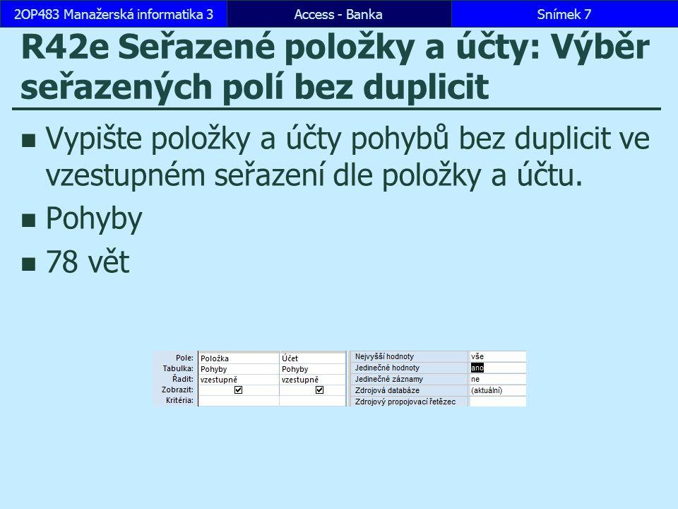 Access - BankaSnímek 282OP483 Manažerská informatika 3 R43b Výběry v Praze 1:Výběr s propojením dvou tabulek s podmínkou Vypište pohyby, které byly realizovány výběrem z automatu v Praze 1.