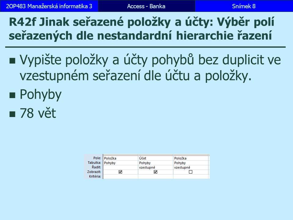 Access - BankaSnímek 292OP483 Manažerská informatika 3 R43c Výběry v Praze 1 mimo metro: Výběr s propojením dvou tabulek a dvojí podmínkou Vypište pohyby, které byly realizovány výběrem z automatu v Praze 1 a to nikoliv v metru.