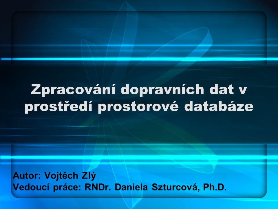 Zpracování dopravních dat v prostředí prostorové databáze Autor: Vojtěch Zlý Vedoucí práce: RNDr. Daniela Szturcová, Ph.D.