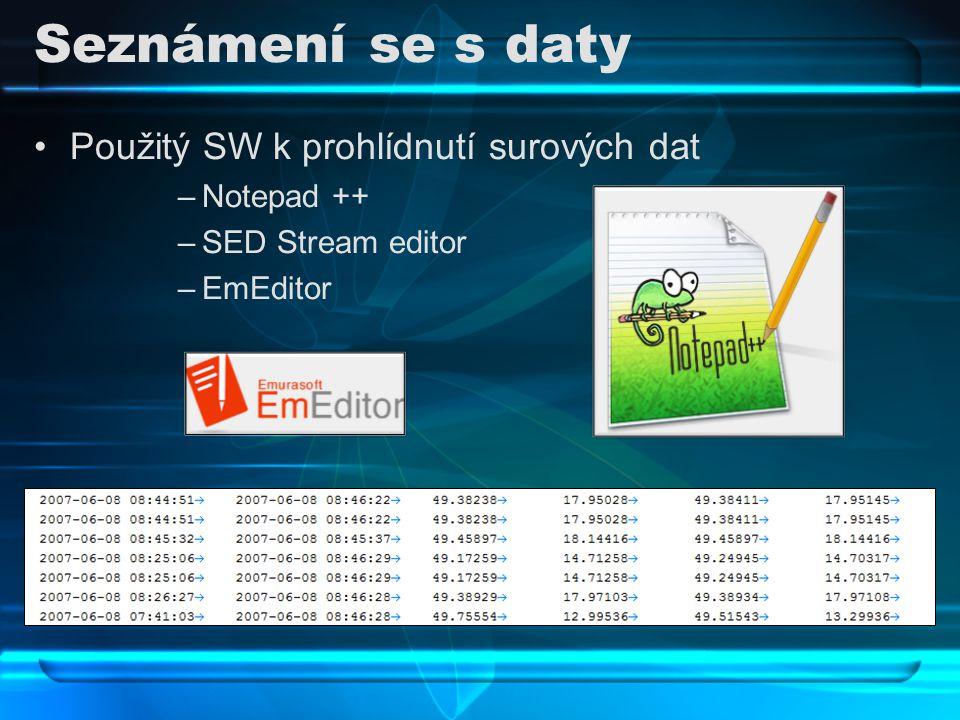 Seznámení se s daty Použitý SW k prohlídnutí surových dat –Notepad ++ –SED Stream editor –EmEditor