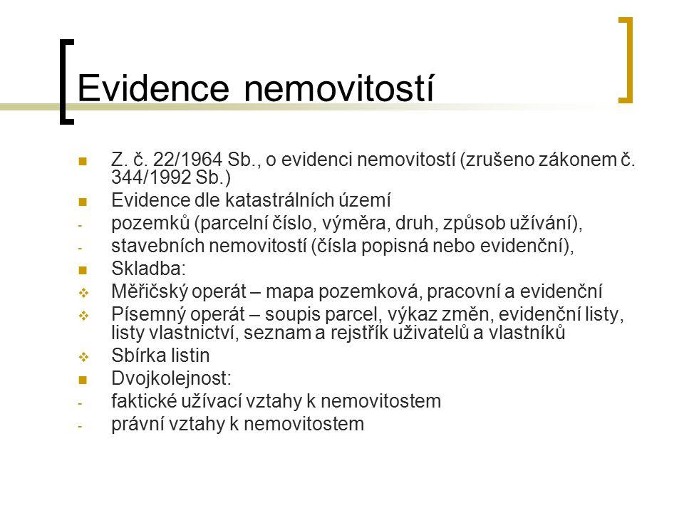Evidence nemovitostí Z. č. 22/1964 Sb., o evidenci nemovitostí (zrušeno zákonem č. 344/1992 Sb.) Evidence dle katastrálních území - pozemků (parcelní