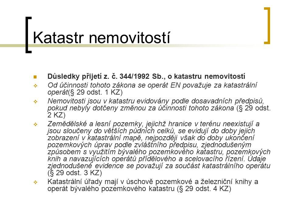 Katastr nemovitostí Důsledky přijetí z. č. 344/1992 Sb., o katastru nemovitostí  Od účinnosti tohoto zákona se operát EN považuje za katastrální oper