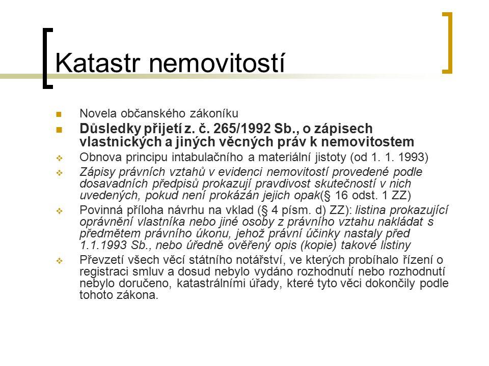 Katastr nemovitostí Novela občanského zákoníku Důsledky přijetí z. č. 265/1992 Sb., o zápisech vlastnických a jiných věcných práv k nemovitostem  Obn