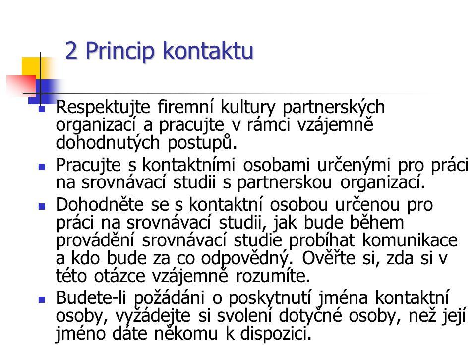 2 Princip kontaktu Respektujte firemní kultury partnerských organizací a pracujte v rámci vzájemně dohodnutých postupů.