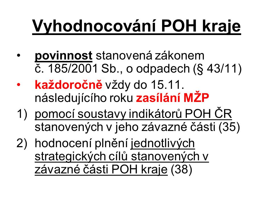 Soustava indikátorů POH ČR 35 indikátorů rozdělených do 3 skupin –základní (I.1 až I.18) – vyhodnocení pro všechny odpady, ostatní, NO, KO –doplňkové (I.19 až I.22) – množství sběrových míst NO (nehodnoceno), produkce odděl.