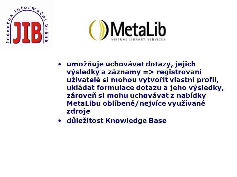 umožňuje uchovávat dotazy, jejich výsledky a záznamy => registrovaní uživatelé si mohou vytvořit vlastní profil, ukládat formulace dotazu a jeho výsledky, zároveň si mohu uchovávat z nabídky MetaLibu oblíbené/nejvíce využívané zdroje důležitost Knowledge Base