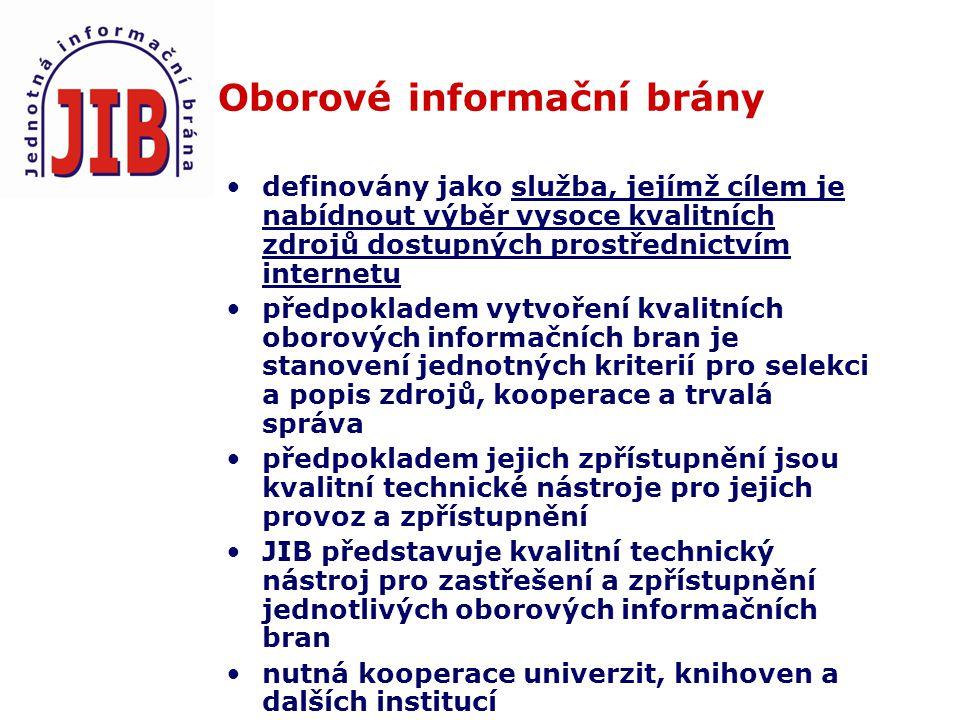 Oborové informační brány definovány jako služba, jejímž cílem je nabídnout výběr vysoce kvalitních zdrojů dostupných prostřednictvím internetu předpokladem vytvoření kvalitních oborových informačních bran je stanovení jednotných kriterií pro selekci a popis zdrojů, kooperace a trvalá správa předpokladem jejich zpřístupnění jsou kvalitní technické nástroje pro jejich provoz a zpřístupnění JIB představuje kvalitní technický nástroj pro zastřešení a zpřístupnění jednotlivých oborových informačních bran nutná kooperace univerzit, knihoven a dalších institucí