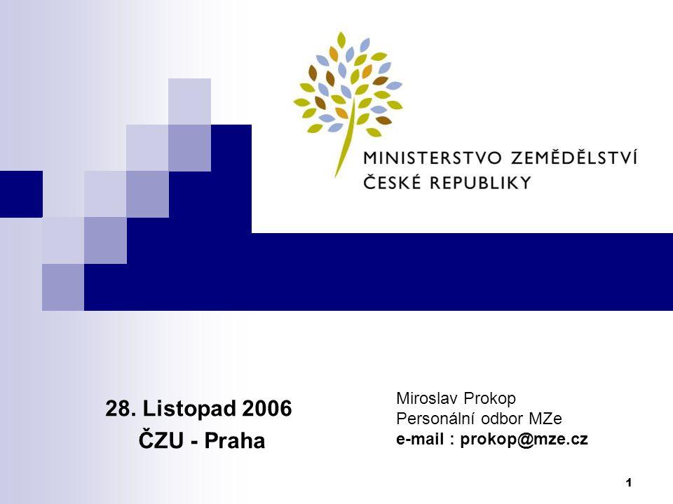 1 28. Listopad 2006 ČZU - Praha Miroslav Prokop Personální odbor MZe e-mail : prokop@mze.cz