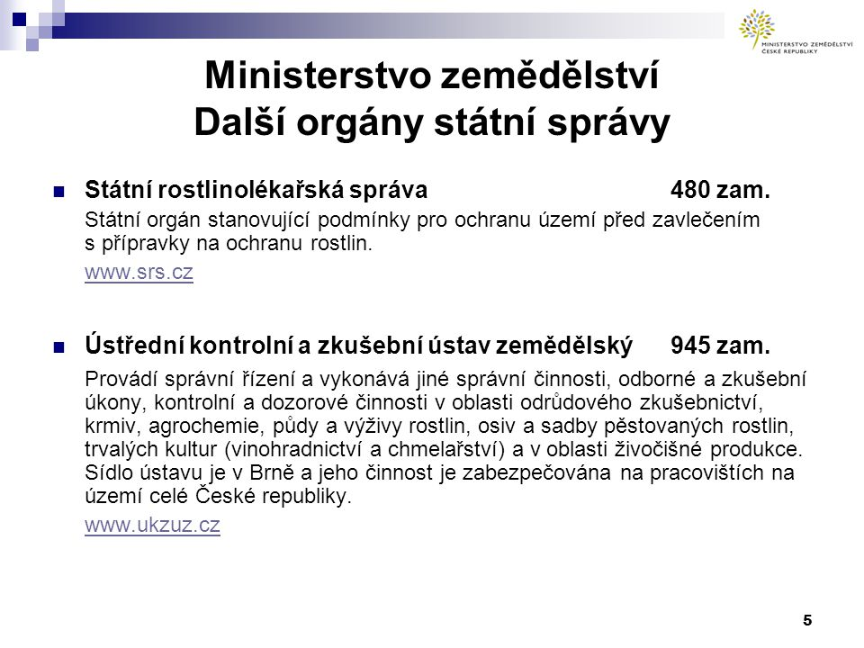 5 Ministerstvo zemědělství Další orgány státní správy Státní rostlinolékařská správa 480 zam.