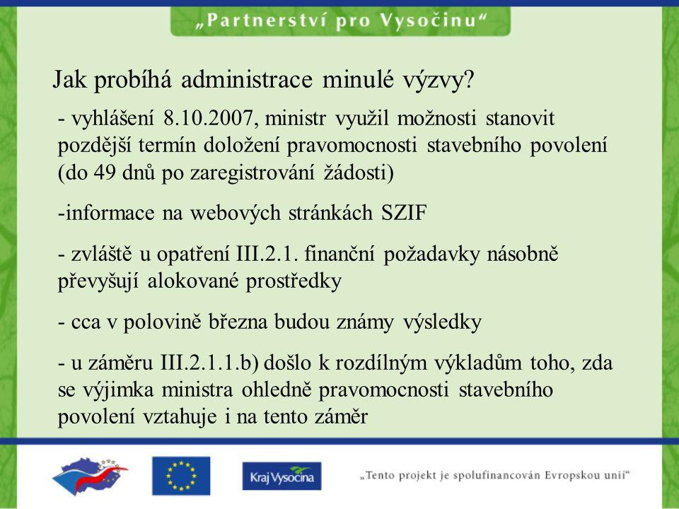 Jak probíhá administrace minulé výzvy? - vyhlášení 8.10.2007, ministr využil možnosti stanovit pozdější termín doložení pravomocnosti stavebního povol