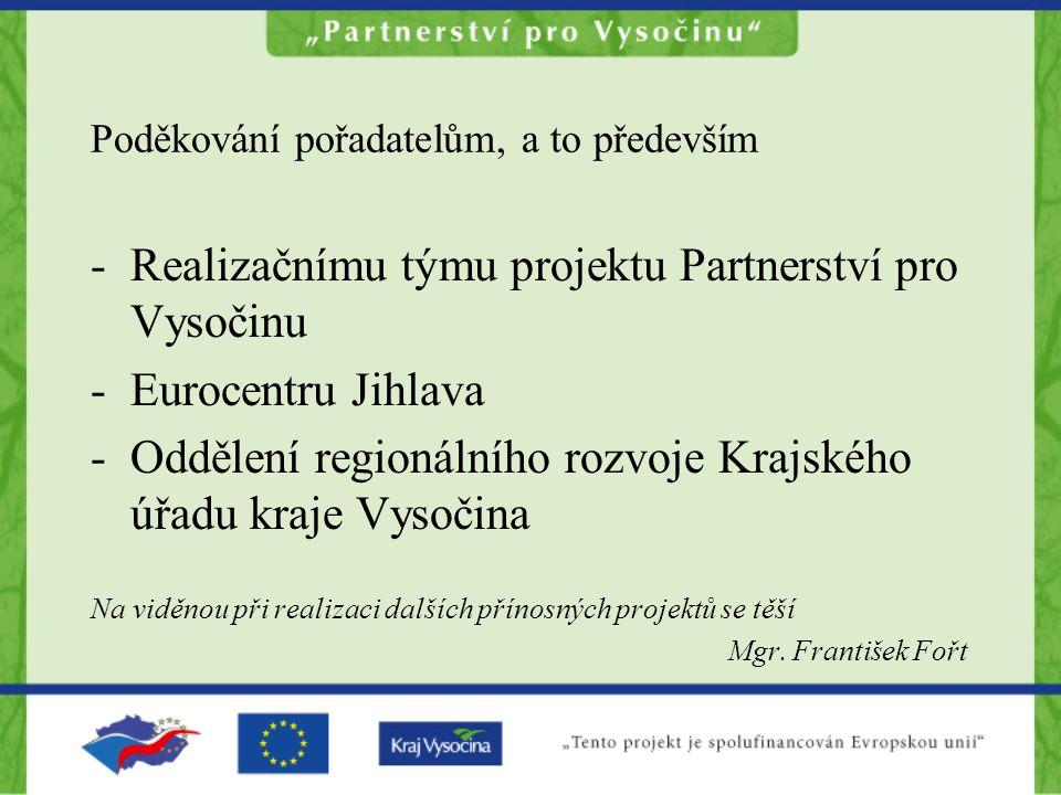 -Realizačnímu týmu projektu Partnerství pro Vysočinu -Eurocentru Jihlava -Oddělení regionálního rozvoje Krajského úřadu kraje Vysočina Na viděnou při