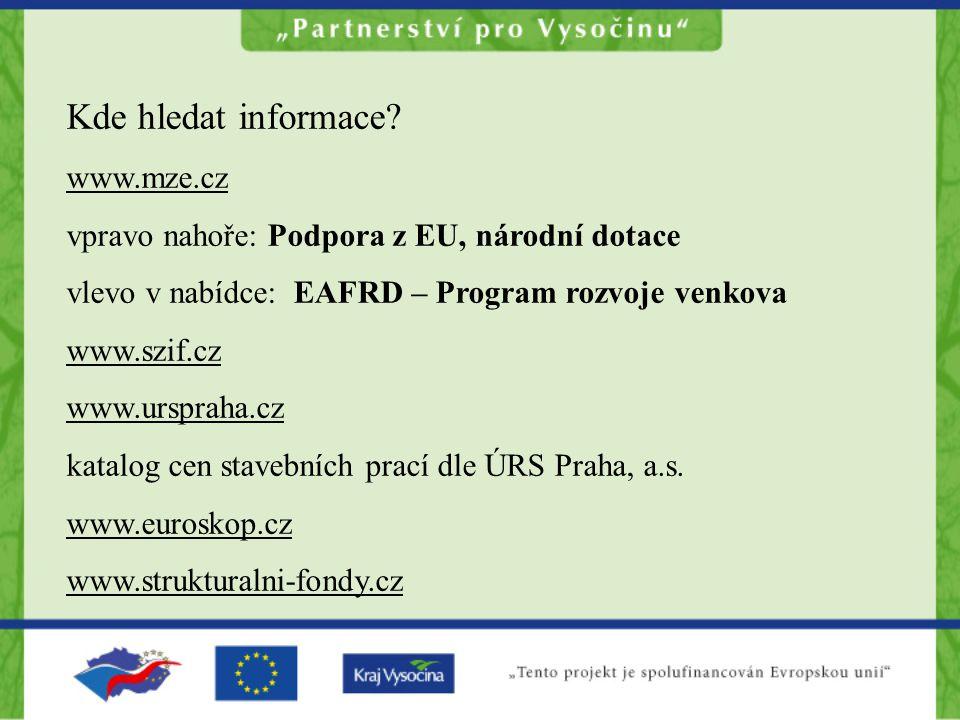Kde hledat informace? www.mze.cz vpravo nahoře: Podpora z EU, národní dotace vlevo v nabídce: EAFRD – Program rozvoje venkova www.szif.cz www.urspraha
