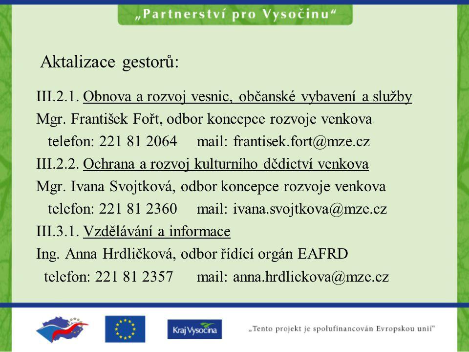 Aktalizace gestorů: III.2.1. Obnova a rozvoj vesnic, občanské vybavení a služby Mgr. František Fořt, odbor koncepce rozvoje venkova telefon: 221 81 20