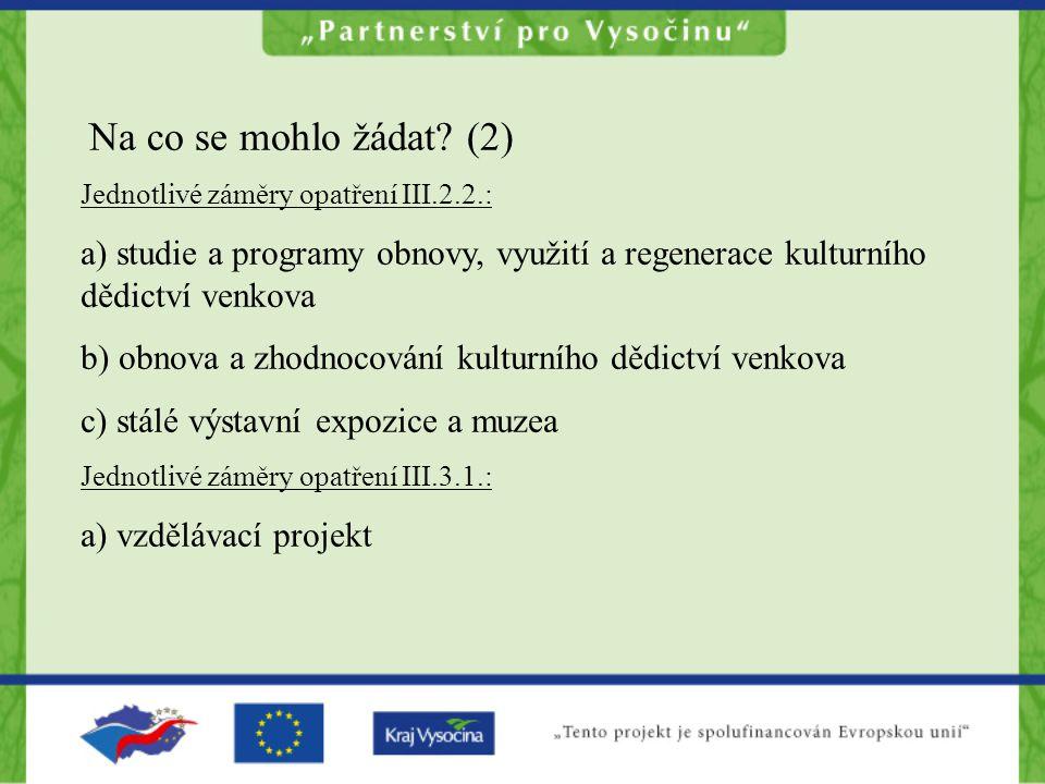 Na co se mohlo žádat? (2) Jednotlivé záměry opatření III.2.2.: a) studie a programy obnovy, využití a regenerace kulturního dědictví venkova b) obnova