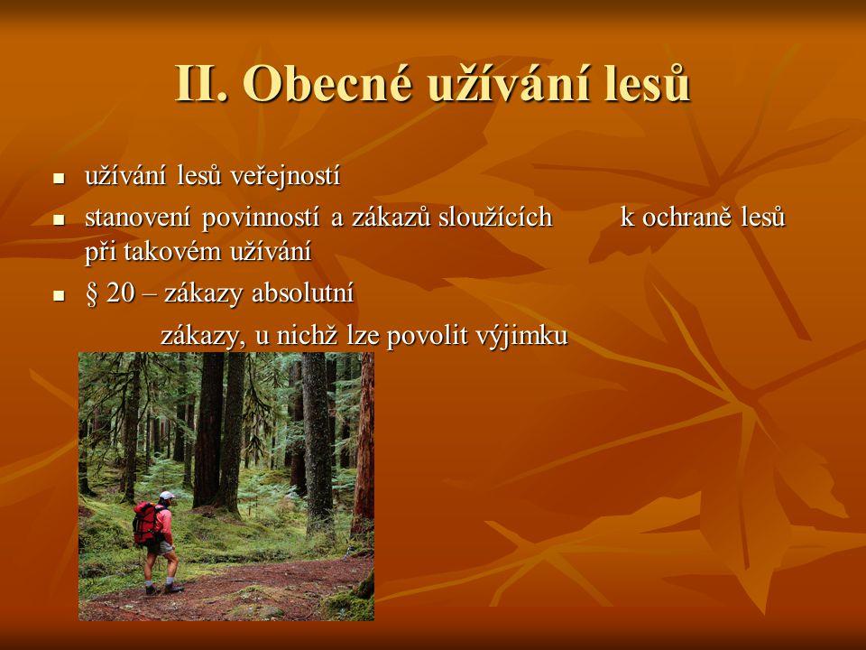II. Obecné užívání lesů užívání lesů veřejností užívání lesů veřejností stanovení povinností a zákazů sloužících k ochraně lesů při takovém užívání st
