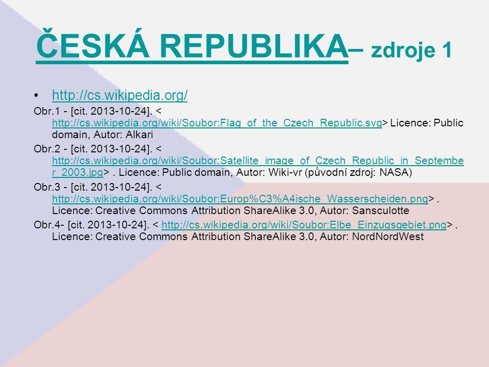 ČESKÁ REPUBLIKA ČESKÁ REPUBLIKA – zdroje 1 http://cs.wikipedia.org/ Obr.1 - [cit. 2013-10-24]. Licence: Public domain, Autor: Alkari http://cs.wikiped