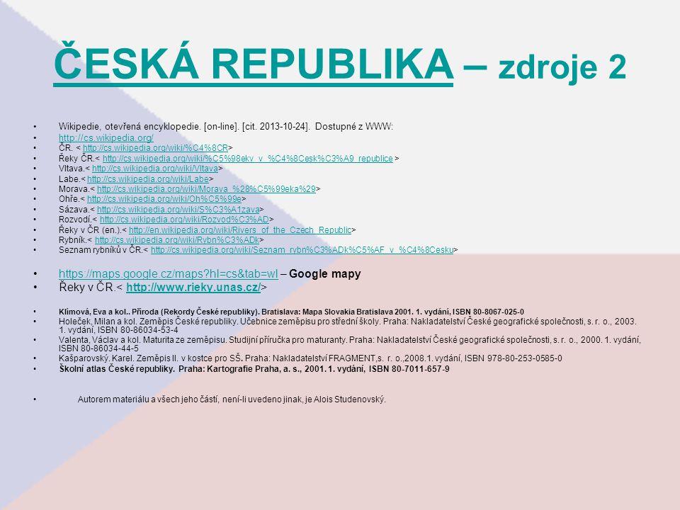 ČESKÁ REPUBLIKAČESKÁ REPUBLIKA – zdroje 2 Wikipedie, otevřená encyklopedie. [on-line]. [cit. 2013-10-24]. Dostupné z WWW: http://cs.wikipedia.org/ ČR.