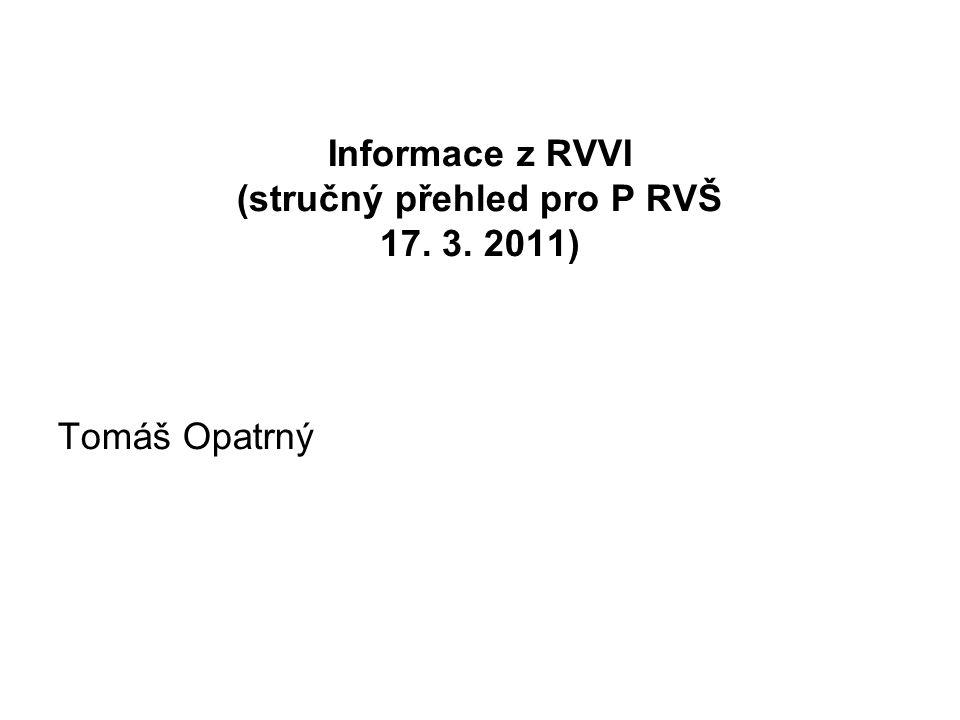 Informace z RVVI (stručný přehled pro P RVŠ 17. 3. 2011) Tomáš Opatrný