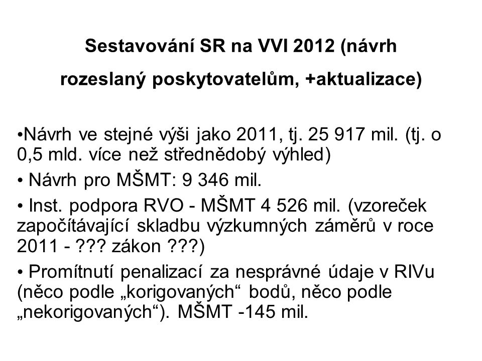 Sestavování SR na VVI 2012 (návrh rozeslaný poskytovatelům, +aktualizace) Návrh ve stejné výši jako 2011, tj. 25 917 mil. (tj. o 0,5 mld. více než stř