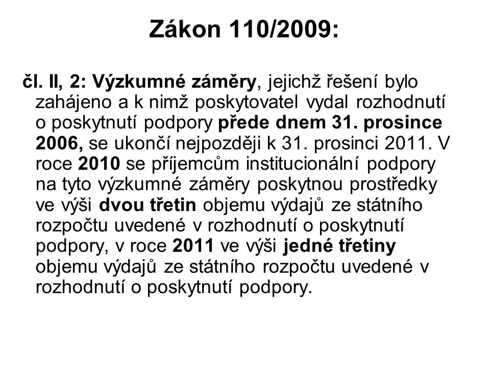 Zákon 110/2009: čl. II, 2: Výzkumné záměry, jejichž řešení bylo zahájeno a k nimž poskytovatel vydal rozhodnutí o poskytnutí podpory přede dnem 31. pr