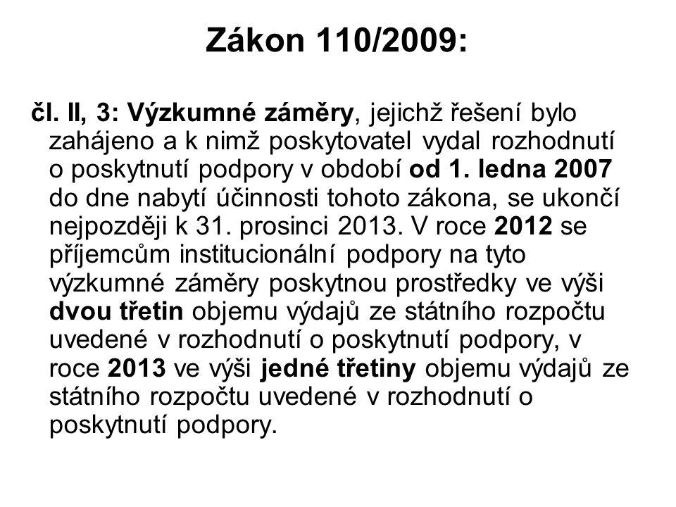 Zákon 110/2009: čl. II, 3: Výzkumné záměry, jejichž řešení bylo zahájeno a k nimž poskytovatel vydal rozhodnutí o poskytnutí podpory v období od 1. le