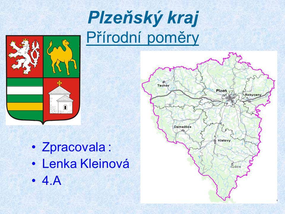 Plzeňský kraj Přírodní poměry Zpracovala : Lenka Kleinová 4.A