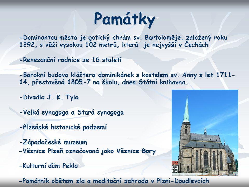 Památky -Dominantou města je gotický chrám sv. Bartoloměje, založený roku 1292, s věží vysokou 102 metrů, která je nejvyšší v Čechách -Renesanční radn