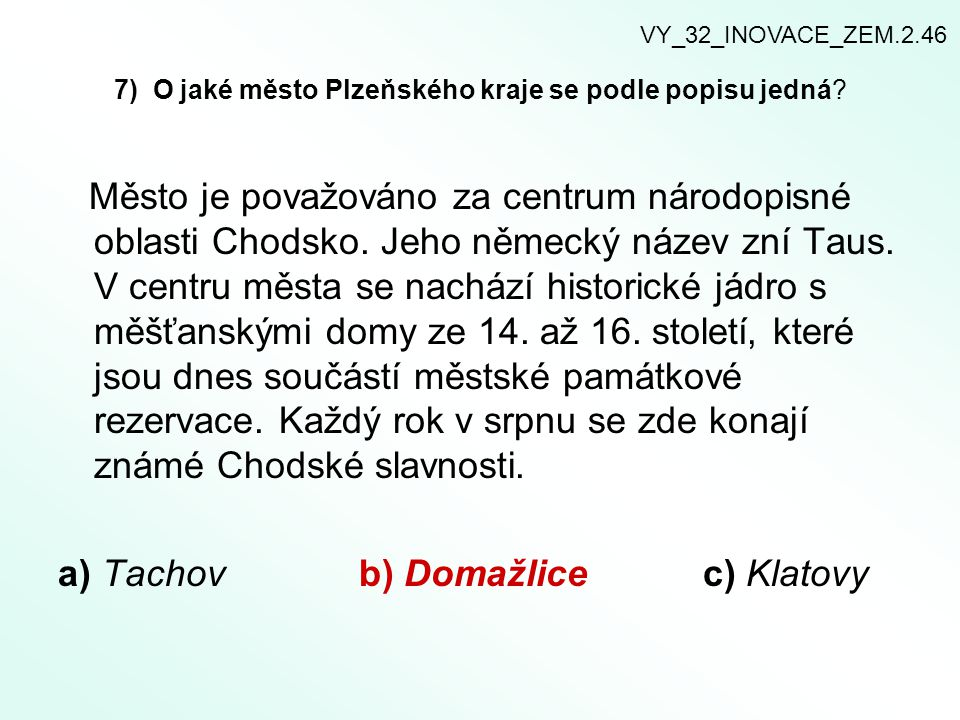 7) O jaké město Plzeňského kraje se podle popisu jedná? Město je považováno za centrum národopisné oblasti Chodsko. Jeho německý název zní Taus. V cen