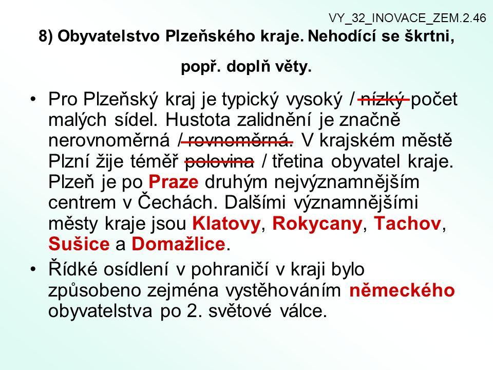 8) Obyvatelstvo Plzeňského kraje. Nehodící se škrtni, popř. doplň věty. Pro Plzeňský kraj je typický vysoký / nízký počet malých sídel. Hustota zalidn