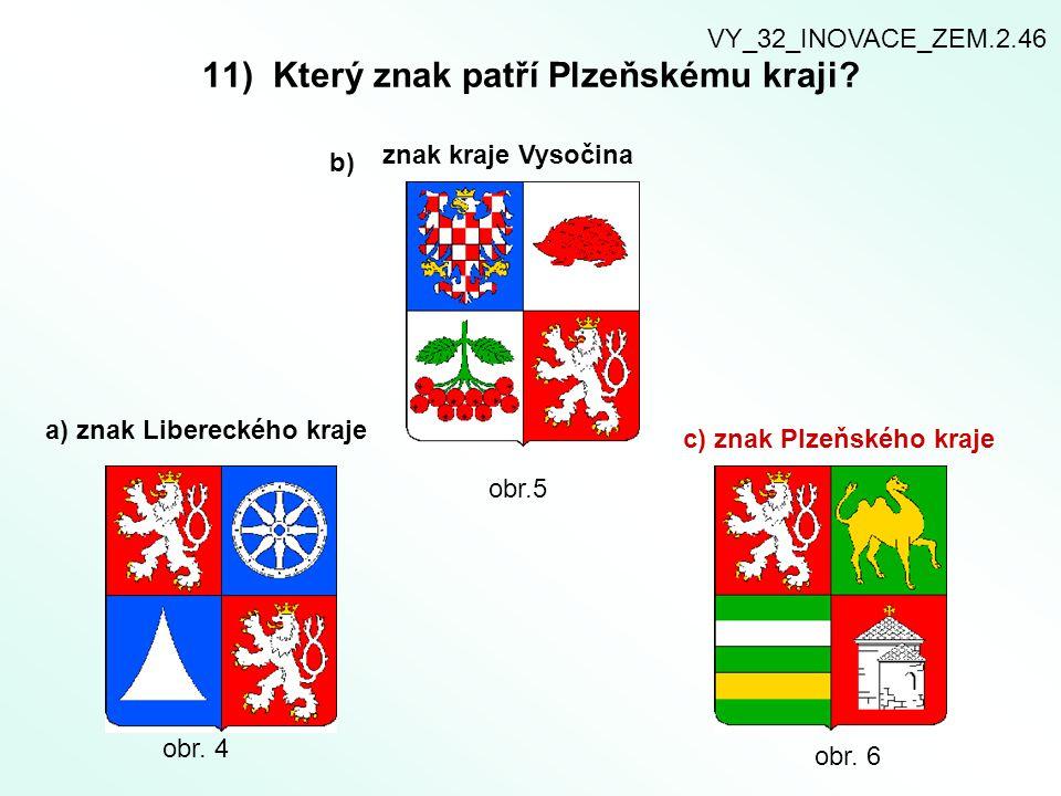 11) Který znak patří Plzeňskému kraji? b) znak kraje Vysočina a) znak Libereckého kraje c) znak Plzeňského kraje obr. 4 obr.5 obr. 6 VY_32_INOVACE_ZEM