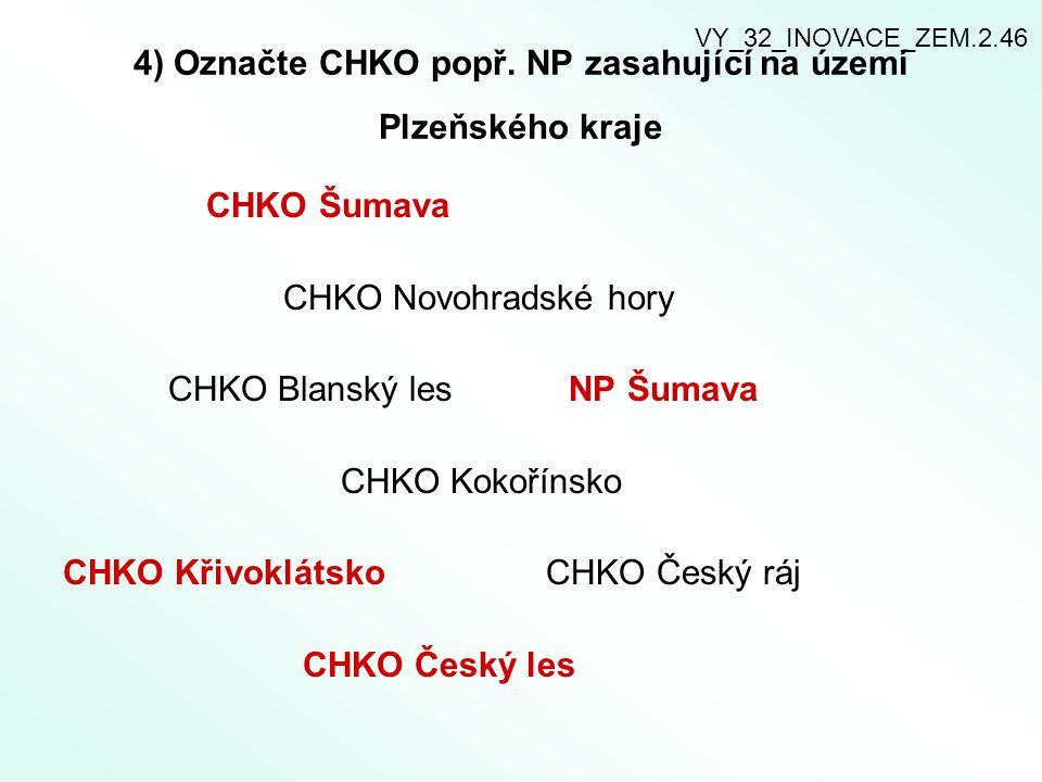 4) Označte CHKO popř. NP zasahující na území Plzeňského kraje CHKO Šumava CHKO Novohradské hory CHKO Blanský les NP Šumava CHKO Kokořínsko CHKO Křivok