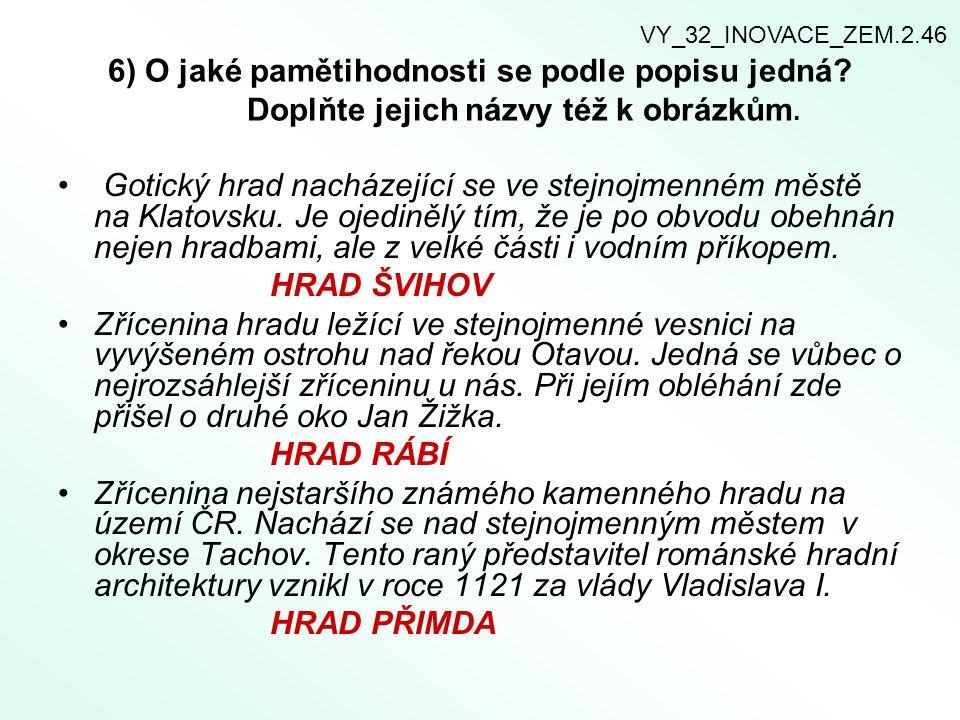 6) O jaké pamětihodnosti se podle popisu jedná? Doplňte jejich názvy též k obrázkům. Gotický hrad nacházející se ve stejnojmenném městě na Klatovsku.