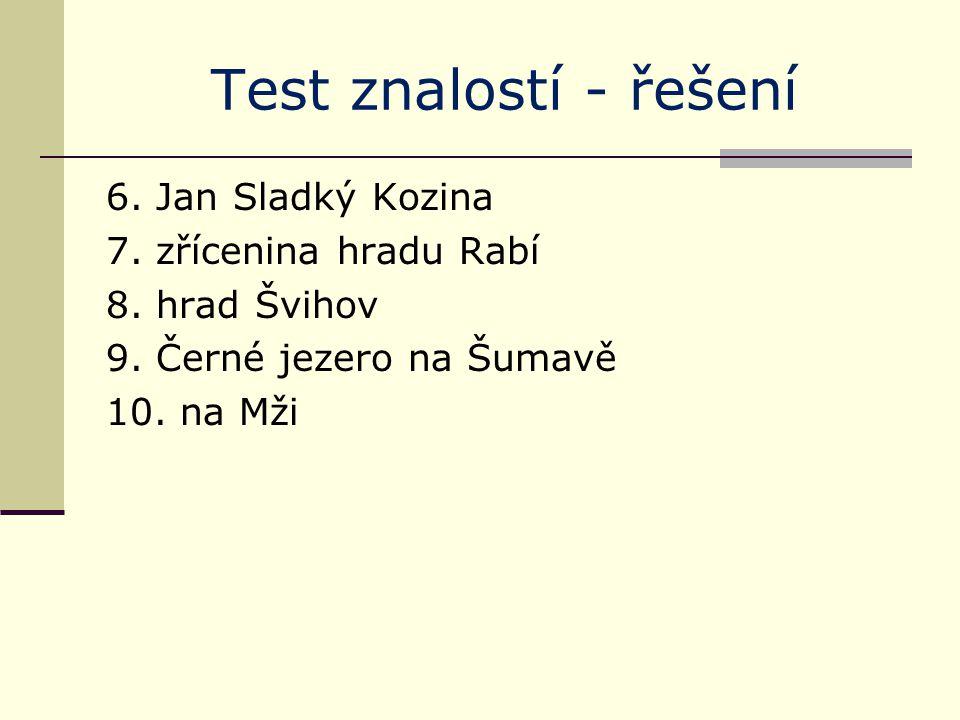 Test znalostí - řešení 6. Jan Sladký Kozina 7. zřícenina hradu Rabí 8.