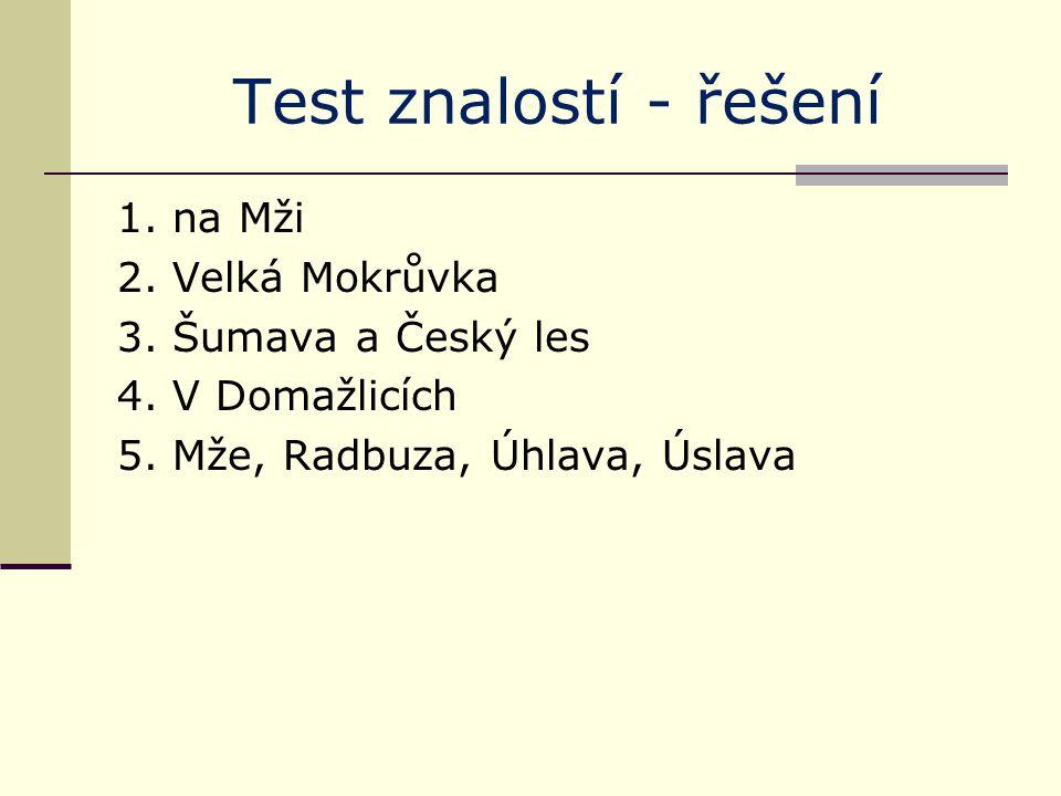 Test znalostí - řešení 1. na Mži 2. Velká Mokrůvka 3.