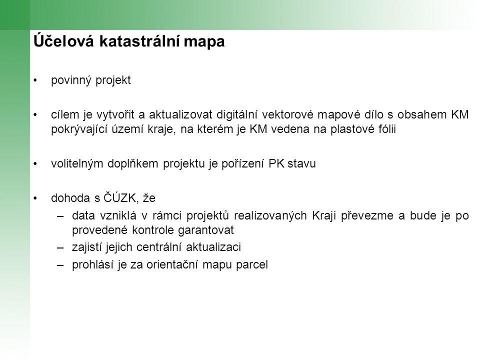 Účelová katastrální mapa povinný projekt cílem je vytvořit a aktualizovat digitální vektorové mapové dílo s obsahem KM pokrývající území kraje, na kterém je KM vedena na plastové fólii volitelným doplňkem projektu je pořízení PK stavu dohoda s ČÚZK, že –data vzniklá v rámci projektů realizovaných Kraji převezme a bude je po provedené kontrole garantovat –zajistí jejich centrální aktualizaci –prohlásí je za orientační mapu parcel