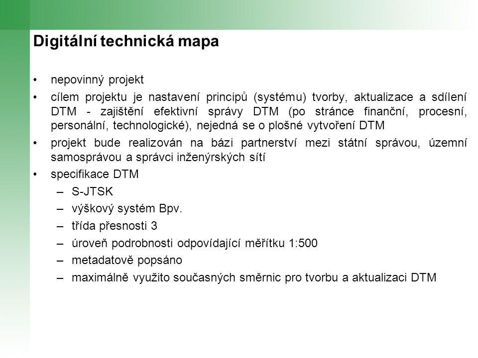 Digitální technická mapa nepovinný projekt cílem projektu je nastavení principů (systému) tvorby, aktualizace a sdílení DTM - zajištění efektivní správy DTM (po stránce finanční, procesní, personální, technologické), nejedná se o plošné vytvoření DTM projekt bude realizován na bázi partnerství mezi státní správou, územní samosprávou a správci inženýrských sítí specifikace DTM –S-JTSK –výškový systém Bpv.