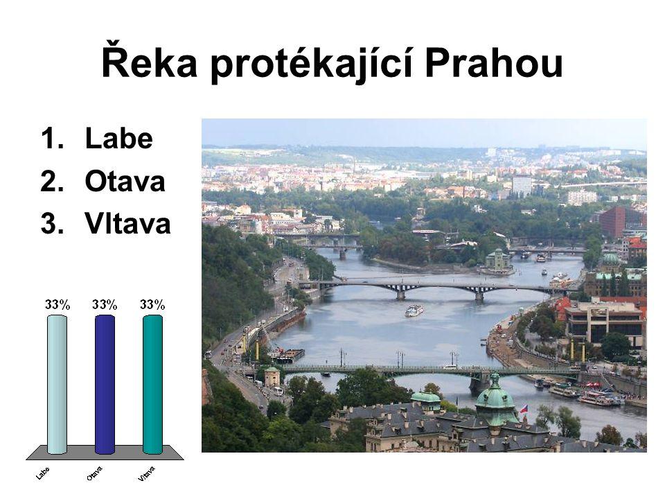 Řeka protékající Prahou 1.Labe 2.Otava 3.Vltava