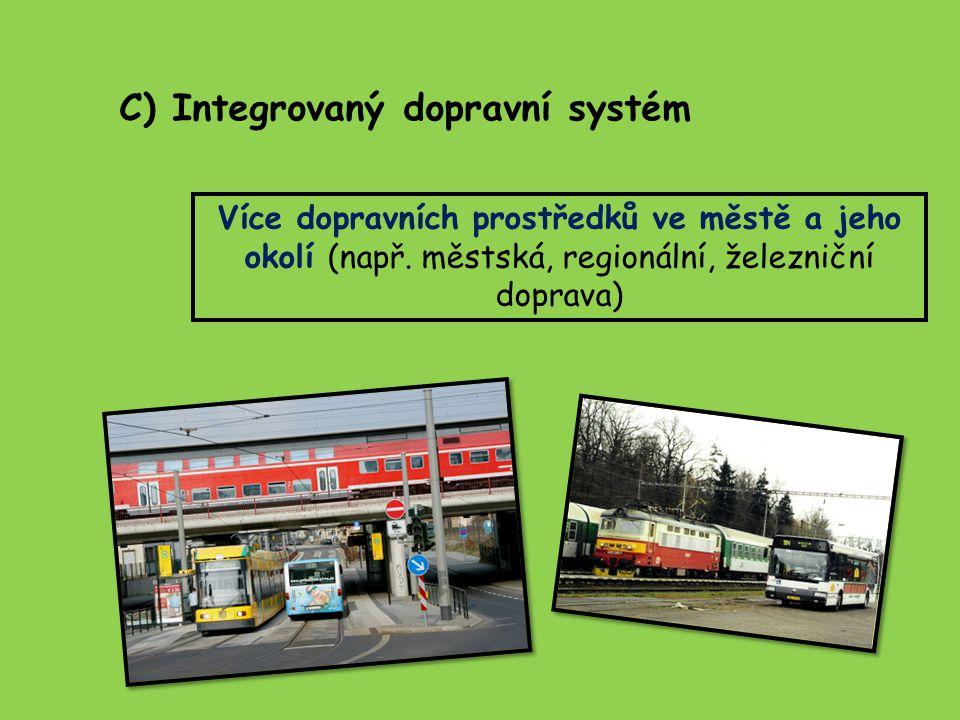 C) Integrovaný dopravní systém Více dopravních prostředků ve městě a jeho okolí (např. městská, regionální, železniční doprava)