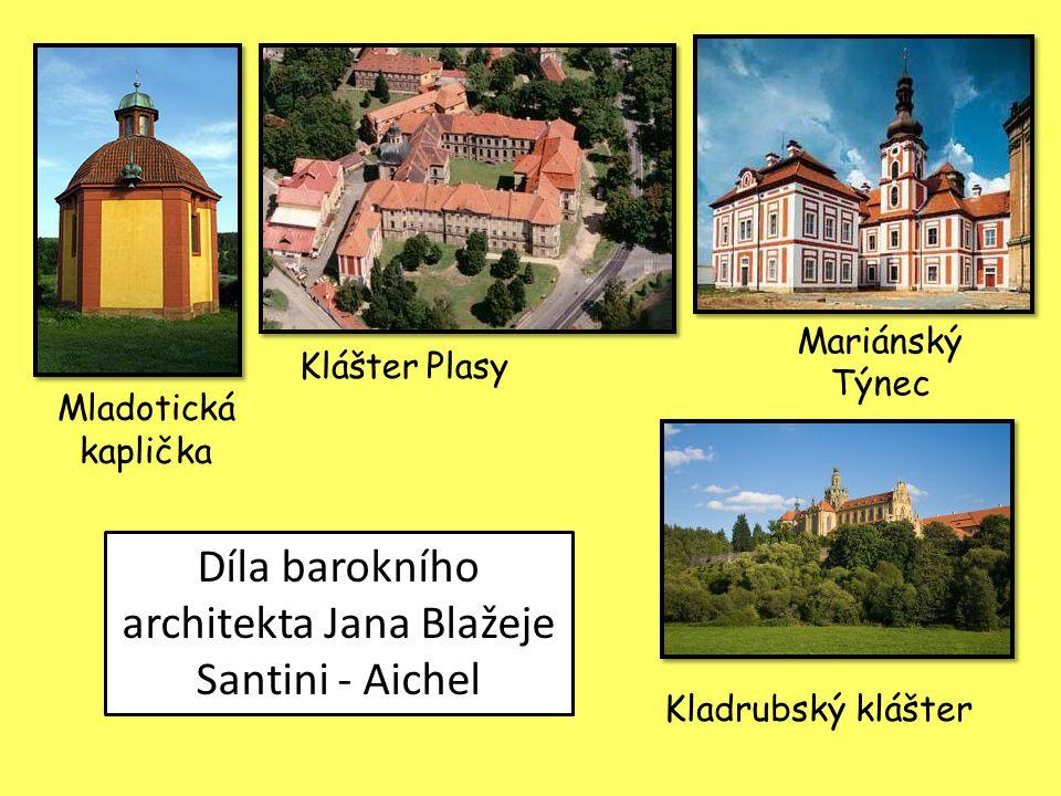 Díla barokního architekta Jana Blažeje Santini - Aichel Mladotická kaplička Klášter Plasy Kladrubský klášter Mariánský Týnec
