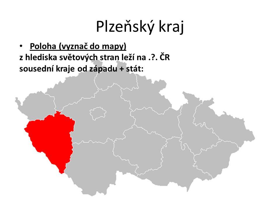 Plzeňský kraj Poloha (vyznač do mapy) z hlediska světových stran leží na.?. ČR sousední kraje od západu + stát:
