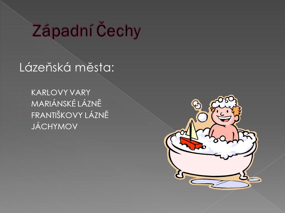 Lázeňská města: - KARLOVY VARY - MARIÁNSKÉ LÁZNĚ - FRANTIŠKOVY LÁZNĚ - JÁCHYMOV