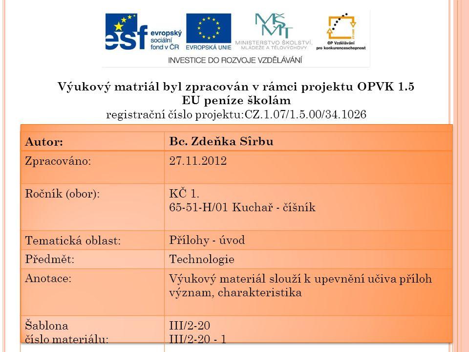 Výukový matriál byl zpracován v rámci projektu OPVK 1.5 EU peníze školám registrační číslo projektu:CZ.1.07/1.5.00/34.1026 Autor:Bc. Zdeňka Sîrbu Zpra