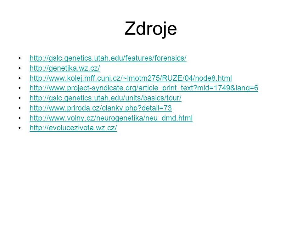 Zdroje http://gslc.genetics.utah.edu/features/forensics/ http://genetika.wz.cz/ http://www.kolej.mff.cuni.cz/~lmotm275/RUZE/04/node8.html http://www.project-syndicate.org/article_print_text?mid=1749&lang=6 http://gslc.genetics.utah.edu/units/basics/tour/ http://www.priroda.cz/clanky.php?detail=73 http://www.volny.cz/neurogenetika/neu_dmd.html http://evolucezivota.wz.cz/