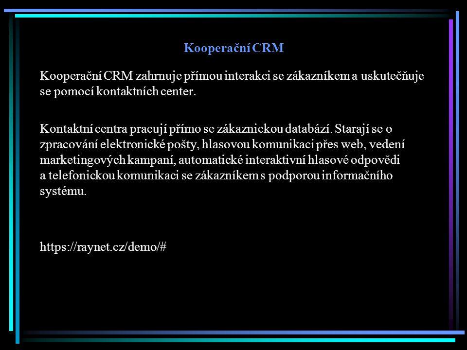 Kooperační CRM Kooperační CRM zahrnuje přímou interakci se zákazníkem a uskutečňuje se pomocí kontaktních center. Kontaktní centra pracují přímo se zá