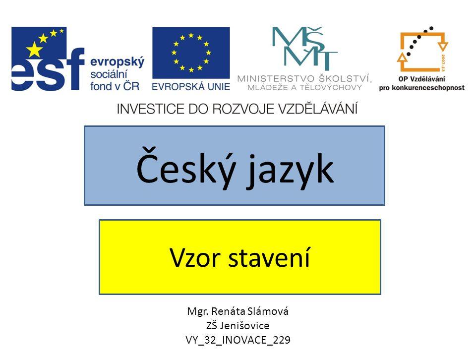 Vzor stavení Český jazyk Mgr. Renáta Slámová ZŠ Jenišovice VY_32_INOVACE_229