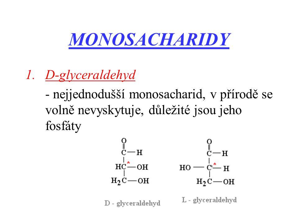 MONOSACHARIDY 1.D-glyceraldehyd - nejjednodušší monosacharid, v přírodě se volně nevyskytuje, důležité jsou jeho fosfáty