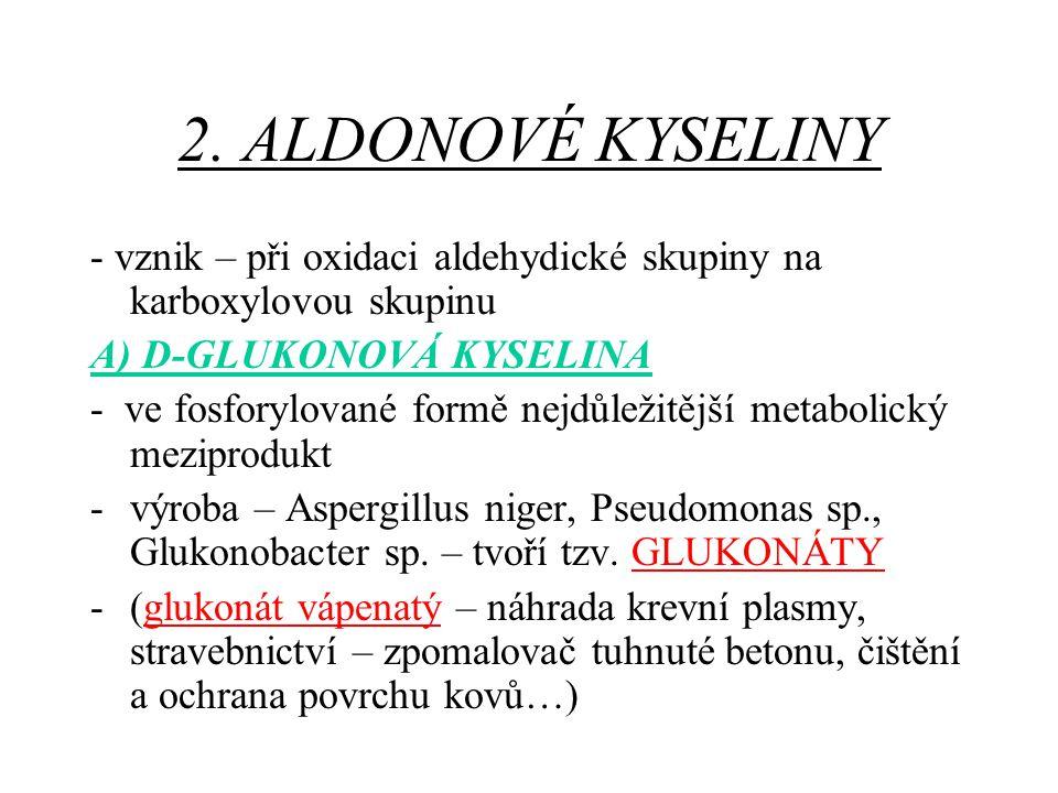 2. ALDONOVÉ KYSELINY - vznik – při oxidaci aldehydické skupiny na karboxylovou skupinu A) D-GLUKONOVÁ KYSELINA - ve fosforylované formě nejdůležitější