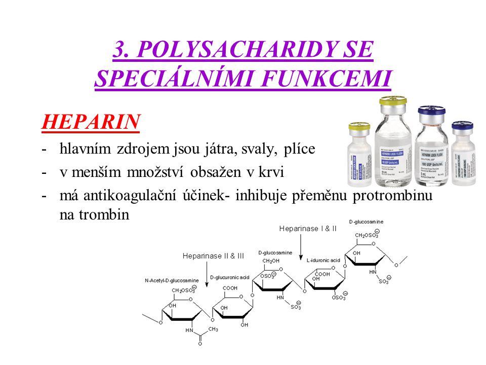 3. POLYSACHARIDY SE SPECIÁLNÍMI FUNKCEMI HEPARIN -hlavním zdrojem jsou játra, svaly, plíce -v menším množství obsažen v krvi -má antikoagulační účinek