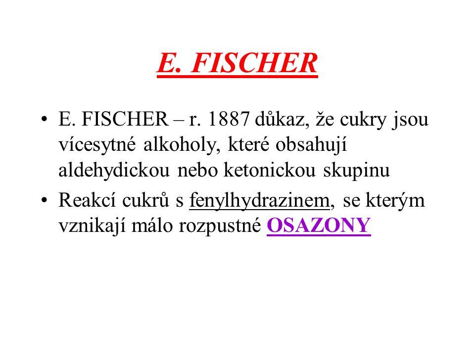 E. FISCHER E. FISCHER – r. 1887 důkaz, že cukry jsou vícesytné alkoholy, které obsahují aldehydickou nebo ketonickou skupinu Reakcí cukrů s fenylhydra