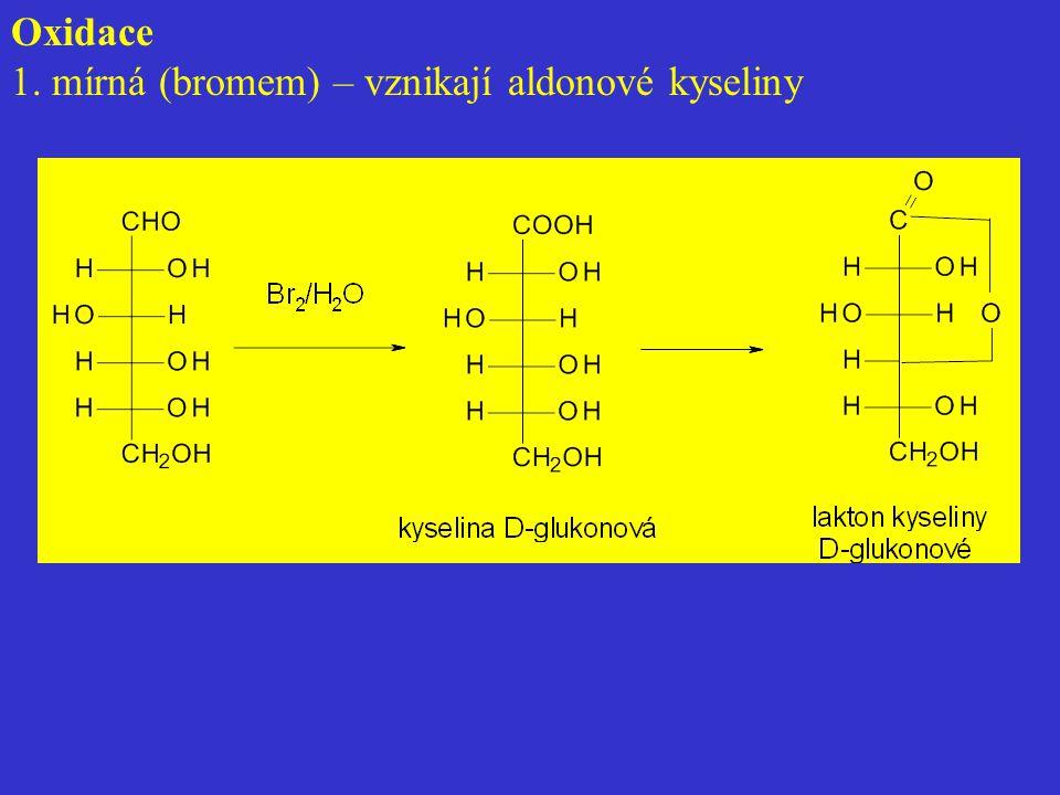 Oxidace 1. mírná (bromem) – vznikají aldonové kyseliny